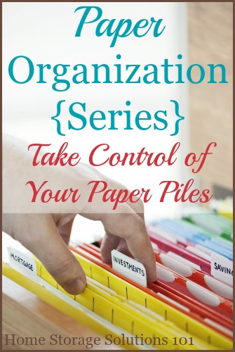 The ultimate paper organization series, with tips for dealing with paper clutter, systems and habits for dealing with paper as it comes in the door, plus organization tips for many types of paper that is common in the home {on Home Storage Solutions 101} #PaperOrganization #OrganizingPaper #OrganizePaper
