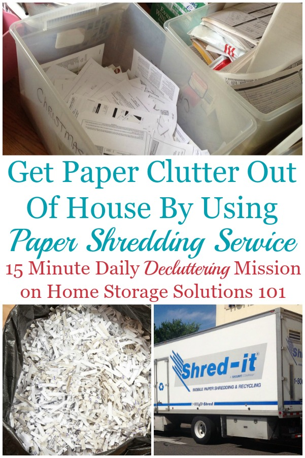Get paper clutter out of your home fast by using a paper shredding service, so you don't have to shred every piece of paper yourself {on Home Storage Solutions 101} #Declutter365 #PaperClutter #DeclutterPaper
