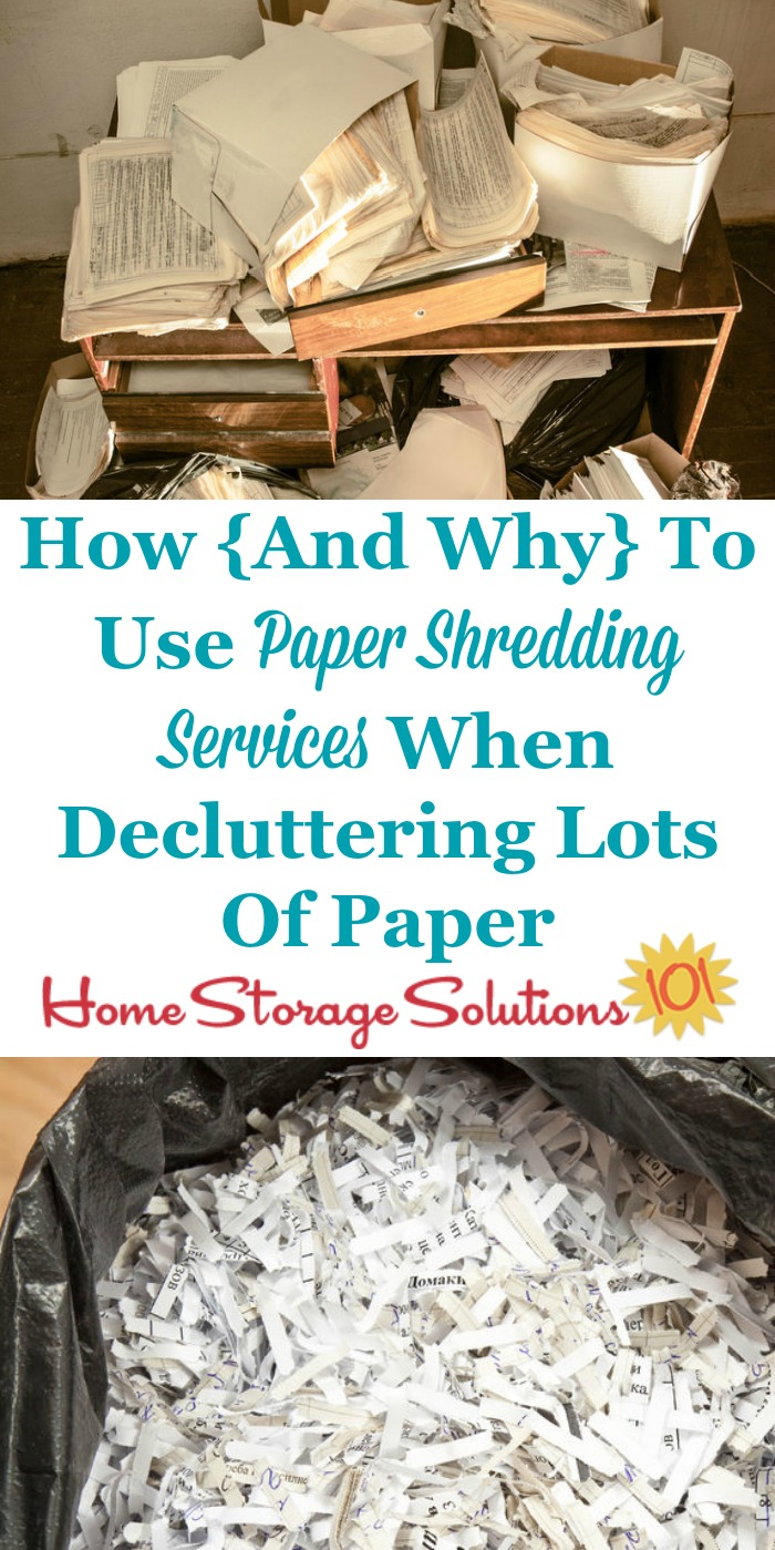 When you've got a lot of paper to declutter from your home here's why you should use document or paper shredding services instead of trying to shred it all yourself, plus tips for how to use these services {part of the Paper Organization Series on Home Storage Solutions 101} #PaperShredding #DeclutterPapers #PaperClutter