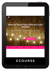How to teach your kids to crush anxiety ecourse