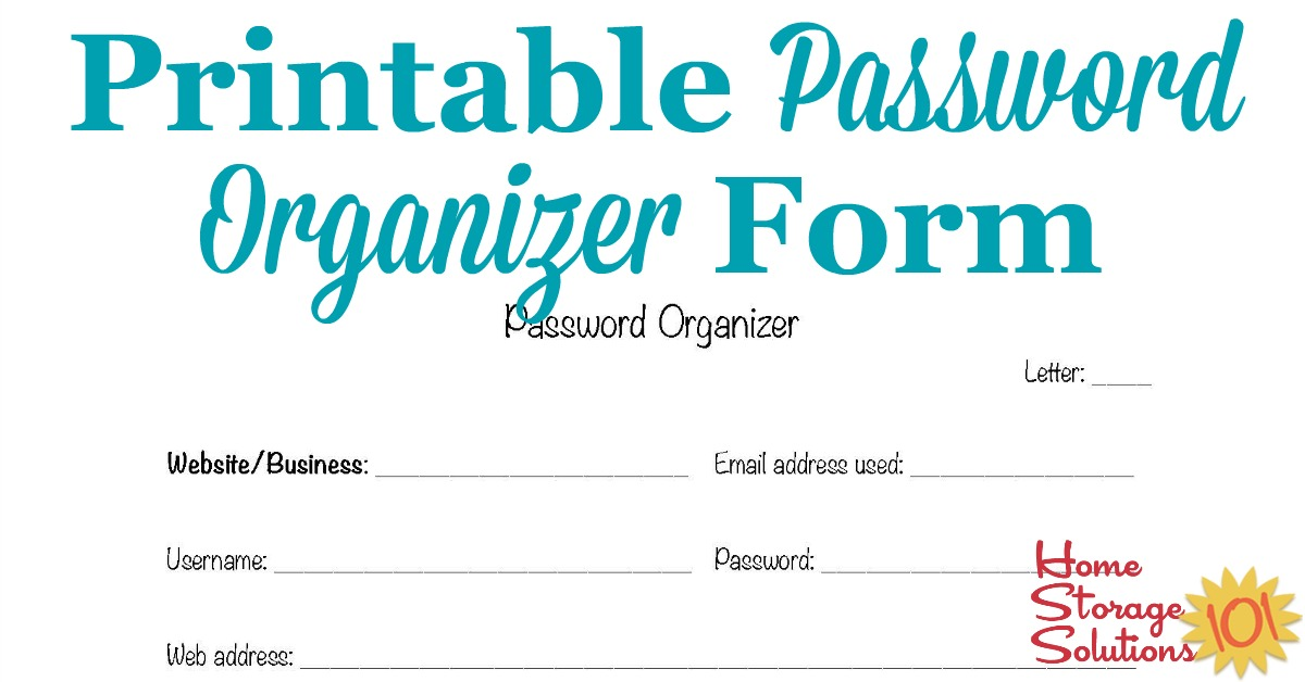 Free printable password organizer form to help you keep track of hard to remember passwords for accounts all over the web {courtesy of Home Storage Solutions 101} #PasswordOrganizerForm #PasswordOrganizer #OrganizePasswords