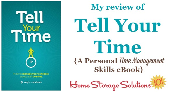 Here's my review of the Kindle ebook, Tell Your Time, which is all about personal time management skills. It's a very quick read, and focuses on time management for parents, including moms, and has lots of practical and real life advice {on Home Storage Solutions 101}