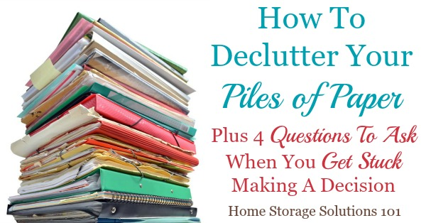 Helpful tips and tricks for how to declutter your piles of paper, plus 4 questions to ask yourself when you get stuck when trying to decide if you need to keep a piece of paper {on Home Storage Solutions 101}