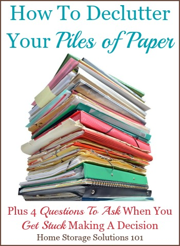 Helpful tips and tricks for how to declutter your piles of paper, plus 4 questions to ask yourself when you get stuck when trying to decide if you need to keep a piece of paper {on Home Storage Solutions 101} #DeclutterPaper #DeclutteringPaper #PaperClutter
