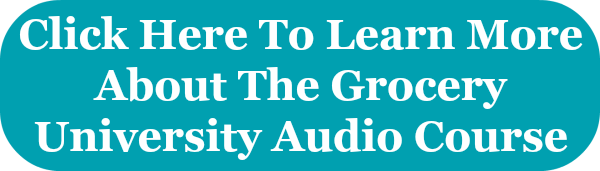 Click here to learn more about the Grocery University audio course