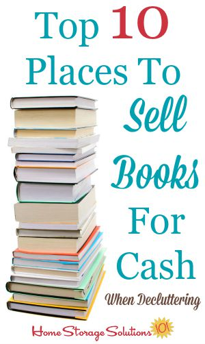 Top 10 places to sell books for cash when decluttering {on Home Storage Solutions 101}