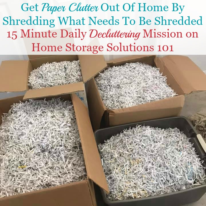 Get paper clutter out of home by shredding what needs to be shredded {on Home Storage Solutions 101} #Declutter365 #PaperClutter #DeclutteringPaper