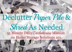 declutter paper pile & shred as needed
