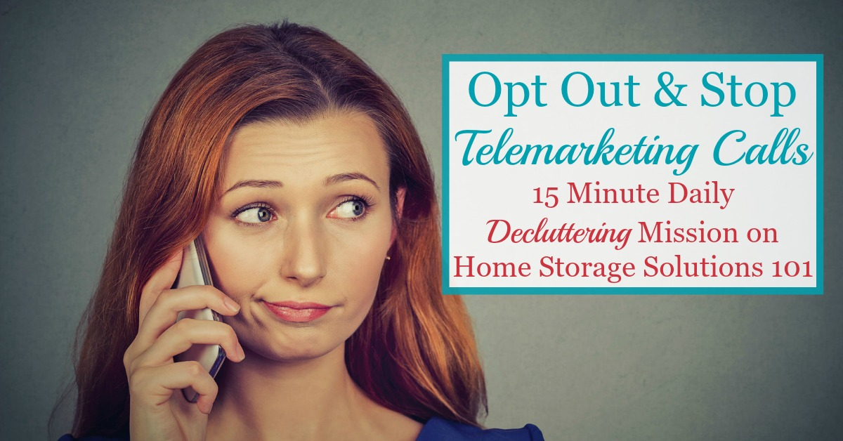 How to opt out and stop telemarketing calls, at least to the extent possible, so you don't have to deal with so many unwanted and annoying marketing calls from now on {a #Declutter365 mission on Home Storage Solutions 101}