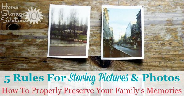 5 rules for storing pictures and photos to preserve your family's memories {on Home Storage Solutions 101}