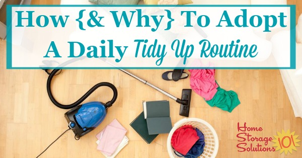 If you want to keep your home clean and free of clutter and mess, you need to adopt a daily tidy up routine. Find out how to do it here {on Home Storage Solutions 101}