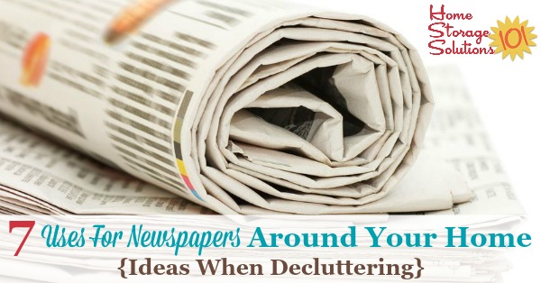 Here is a list of 7 uses for newspapers around your home, with ways you can repurpose and reuse these items when decluttering or otherwise getting rid of old papers {on Home Storage Solutions 101}