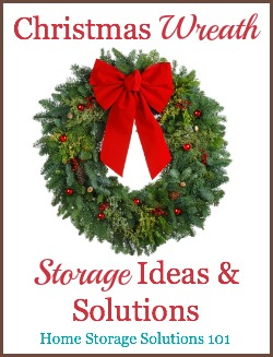 Ideas for wreath storage solutions, including DIY and product recommendations, to keep your wreaths staying beautiful, clean, and with their original shape between uses {on Home Storage Solutions 101} #ChristmasStorage #HolidayStorage #WreathStorage