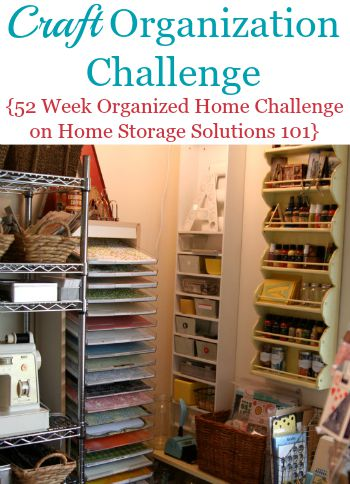 Craft Organization Challenge: How to organize crafts and your craft room, with step by step instructions. Part of the 52 Week Organized Home Challenge on Home Storage Solutions 101.