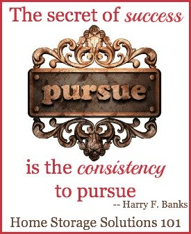 The secret of success is the consistency to pursue {featured on Home Storage Solutions 101}