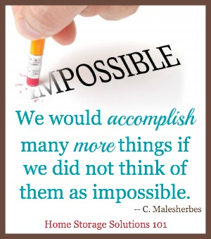 We would accomplish many more things if we did not think of them as impossible