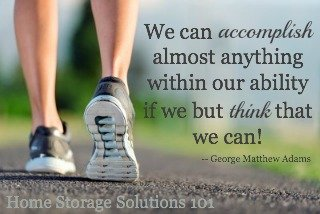 You've got to have the right mind set or we'll never accomplish or dreams and goals! {via Home Storage Solutions 101}
