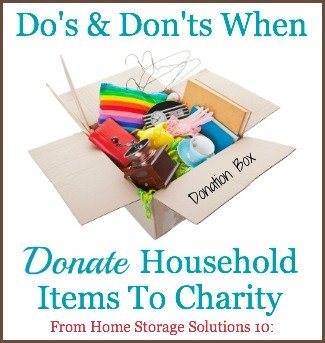 The do's and don'ts for properly donating household items to charity, such as when you're decluttering from your home {on Home Storage Solutions 101}.