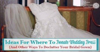 Ideas for where to donate wedding dress, and other ways to declutter your bridal gown