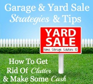 One way to get rid of your #clutter is to sell it in a garage or yard sale. Here are tips for making sure you actually do the sale, and make some cash from it to make it worth your while {on Home Storage Solutions 101} #ClutterControl #Decluttering