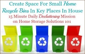 create space for small home recycle bins in key places in house