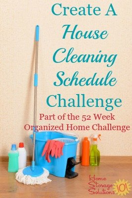 How to create a house cleaning schedule you can stick to {part of the 52 Week Organized Home Challenge on Home Storage Solutions 101} #CleaningSchedule #CleaningRoutine #CleaningTips
