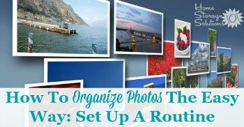 How to organize photos the easy way: set up a routine
