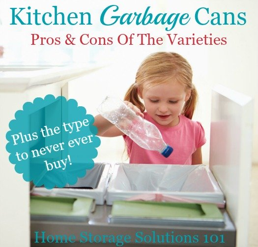 Pros and cons of varieties of kitchen garbage cans, including which type to never buy {on Home Storage Solutions 101}