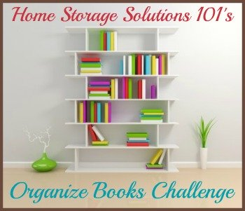 Step by step instructions for how to organize books, including children's books and library books in your home. {part of the 52 Week Organized Home Challenge on #HomeStorageSolutions101}