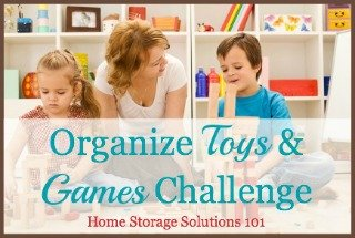 How to organize toys and games, with step by step instructions. Part of the 52 Week Organized Home Challenge on Home Storage Solutions 101.
