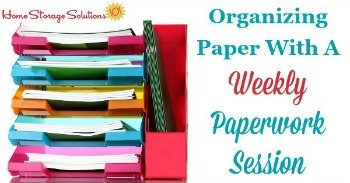 Organizing paper with a weekly paperwork session