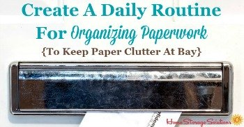 Create a daily routine for organizing paperwork
