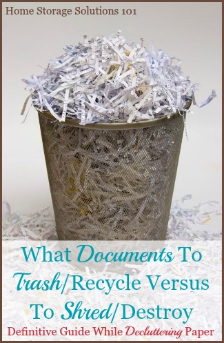 The definitive guide to which documents and papers to shred versus trash when decluttering paper in your home. {on Home Storage Solutions 101}