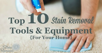 Top 10 stain removal tools and equipment