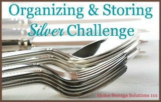 Storing Silver To Lessen Tarnishing (Part of the 52 Weeks Organized Home Challenge on Home Storage Solutions 101)