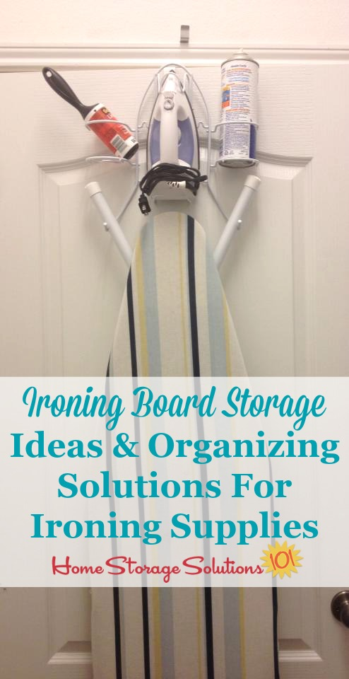 Lots of ideas for ironing board storage and organizing ironing supplies and accessories no matter how much, or how little, you iron, and whatever the layout of your laundry room or laundry area {on Home Storage Solutions 101} #LaundryRoomOrganization #StorageSolutions #IroningBoard
