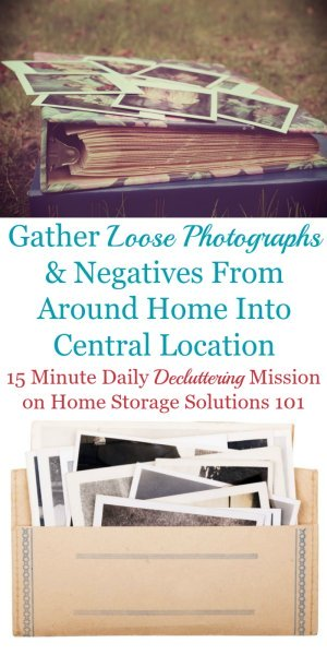 How to do the first step of the process to organize photographs, which is to gather loose photographs and negatives into a central location in your home {a #Declutter365 mission on Home Storage Solutions 101}
