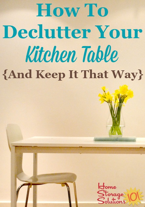 How to #declutter your kitchen table and remove unnecessary junk and piles, and habits to keep it that way {on Home Storage Solutions 101} #Decluttering #KitchenOrganization