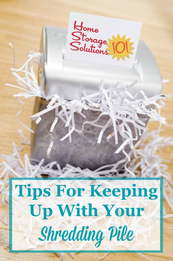 Tips for keeping up with your home shredding pile, so you don't end up with huge quantities of paper to shred all at once {on Home Storage Solutions 101}