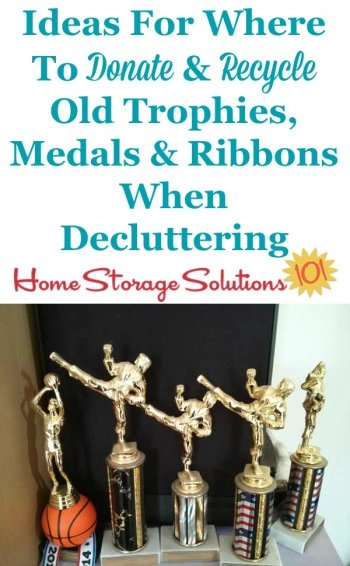 Ideas for where to donate and recycle old trophies, medals and ribbons when decluttering your home {on Home Storage Solutions 101}