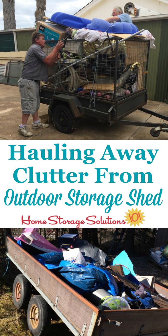 Make sure after you declutter your storage shed to haul away the clutter {more instructions on Home Storage Solutions 101}