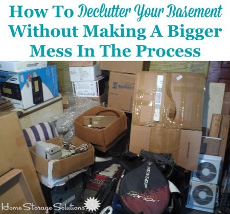 How to declutter your basement without making a bigger mess in the process {on Home Storage Solutions 101}