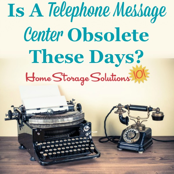 Discussion about whether creating a telephone message center in your home is even worth your time these days because of communication technology advances {on Home Storage Solutions 101}