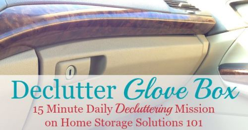 How to declutter your glove box, plus list of essential and recommended items to store in your glove box for emergencies and convenience {part of the Declutter 365 missions on Home Storage Solutions 101}