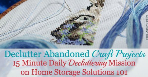 How and why to declutter abandoned and unfinished craft projects, including discussion of the emotions holding you back from getting rid of this clutter and ideas for what to do with these projects once you've decided to get them out of your home. {a #Declutter365 mission on Home Storage Solutions 101}