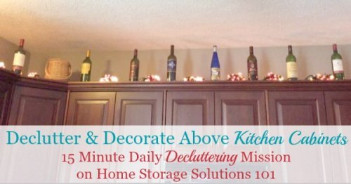 Tips and ideas for how to #declutter and then use the area above your kitchen cabinets, for either storage or decorating {one of the #Declutter365 missions on Home Storage Solutions 101}