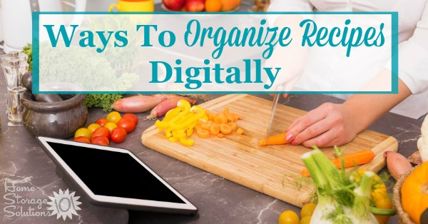 Lots of different options for how to #organize recipes digitally with both apps and electronic recipe organizer products {on Home Storage Solutions 101} #RecipeOrganization #OrganizingTips