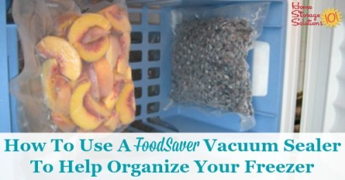 How to use a FoodSaver vacuum sealer to help you keep frozen food fresher, but also to organize your freezer {on Home Storage Solutions 101}