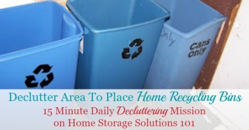 Clear and declutter area in your home to be used as a home recycling center, to place your recycling bins and containers {#Declutter365 mission on Home Storage Solutions 101}
