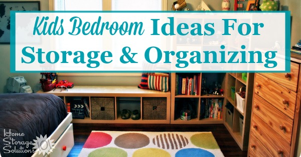Kids bedroom ideas for storage and organization of clothes, toys, and more {on Home Storage Solutions 101}